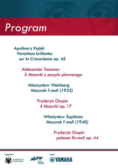 Na białym tle rozpisany program koncertu: Apolinary Kątski, Variationis brillantes sur la Cracovienne op. 45. Aleksander Tansamn, 3 Mazurki z zeszytu pierwszego. Mieczysław Weinberg, Mazurek f-moll (1933). Fryderyk Chopin, 4 Mazurki op. 17. Władysław Szpilman, Mazurek f-moll (1940). Fryderyk Chopin, Polonze fis-moll op. 44.